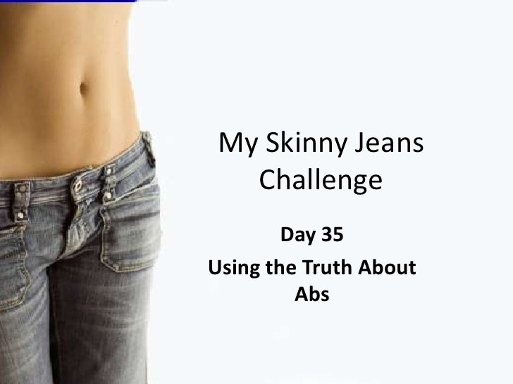 My Skinny Jeans Challenge<br />Day 35<br />Using the Truth About Abs<br />