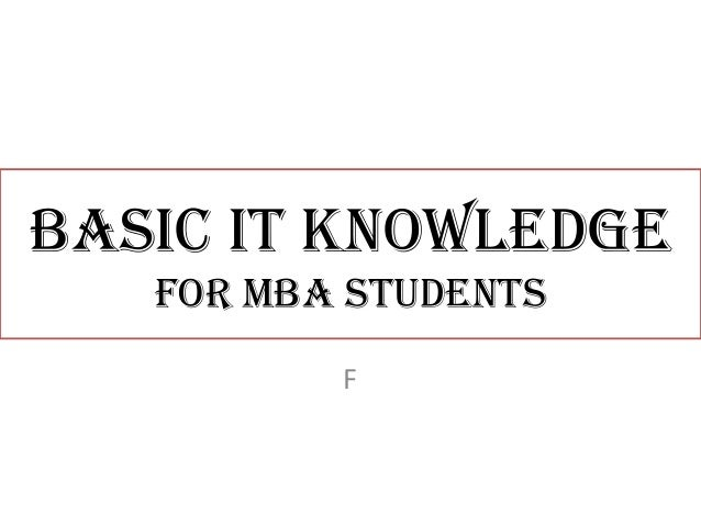 BASIC IT KNOWLEDGE FOR MBA STUDENTS F