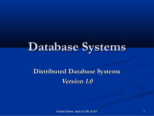 Rushdi Shams, Dept of CSE, KUET 1 Database SystemsDatabase Systems Distributed Database SystemsDistributed Database System...