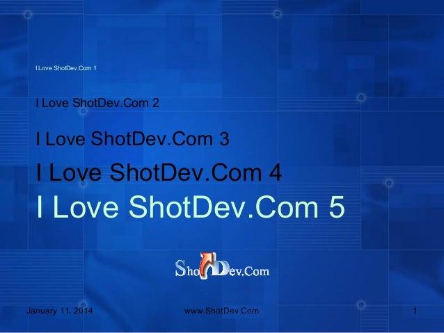 I Love ShotDev.Com 1  I Love ShotDev.Com 2  I Love ShotDev.Com 3  I Love ShotDev.Com 4  I Love ShotDev.Com 5  January 11, ...