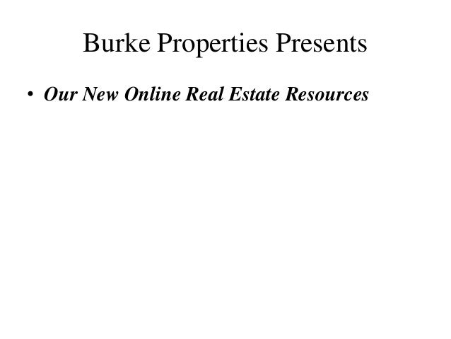 Burke Properties Presents • Our New Online Real Estate Resources