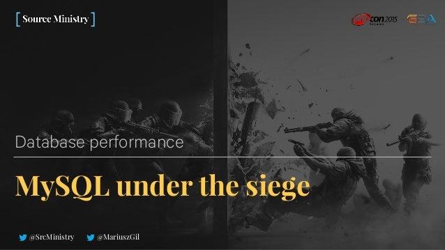 MySQL under the siege Database performance @SrcMinistry @MariuszGil