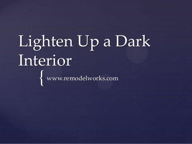 Lighten Up a DarkInterior  {   www.remodelworks.com