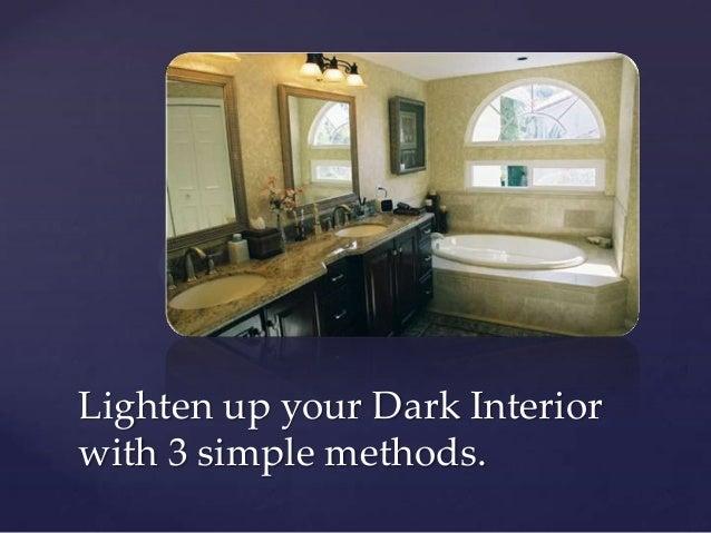 Lighten up your Dark Interiorwith 3 simple methods.