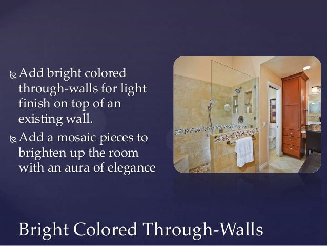  Add bright colored  through-walls for light  finish on top of an  existing wall. Add a mosaic pieces to  brighten up th...