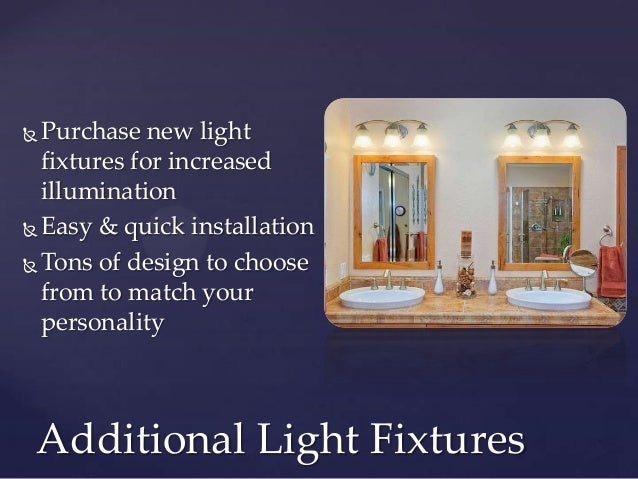  Purchase new light  fixtures for increased  illumination Easy & quick installation Tons of design to choose  from to m...