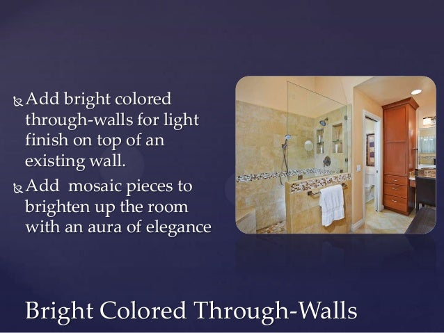  Add bright colored  through-walls for light  finish on top of an  existing wall. Add mosaic pieces to  brighten up the ...