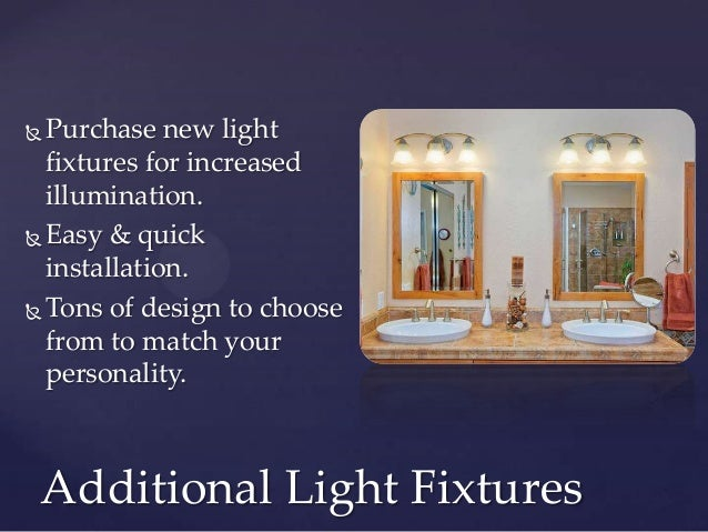  Purchase new light  fixtures for increased  illumination. Easy & quick  installation. Tons of design to choose  from t...