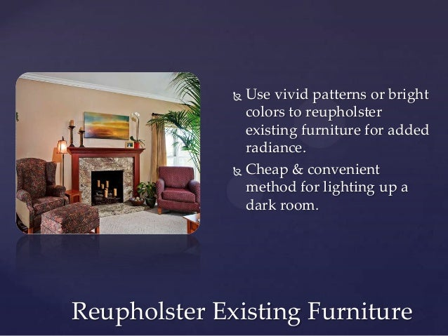  Use vivid patterns or bright                colors to reupholster                existing furniture for added           ...