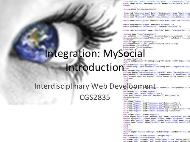Integration: MySocial      IntroductionInterdisciplinary Web Development              CGS2835