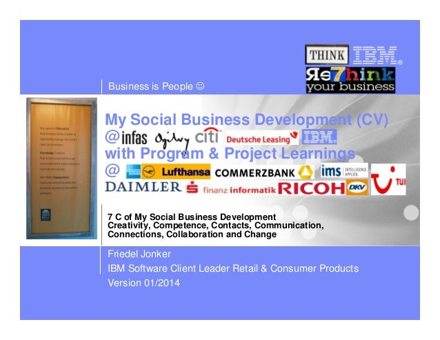 Business is People ☺  My Social Business Development (CV) @ with Program & Project Learnings @ 7 C of My Social Business D...