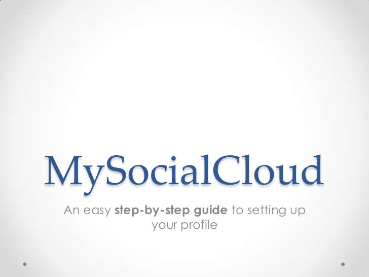 MySocialCloudAn easy step-by-step guide to setting up              your profile