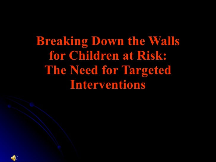 Breaking Down the Walls for Children at Risk: The Need for Targeted Interventions