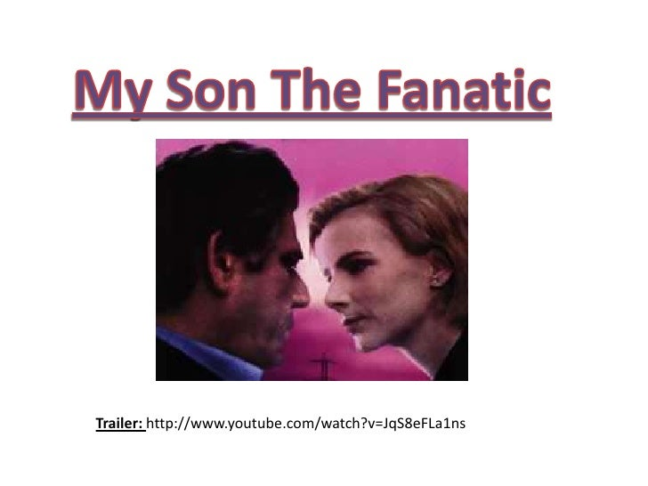 "my son the fanatic analysis My son the fanatic by hanif kureishi "" my son the fanatic"" represents and explores this entry was posted in senior 5 2013 and tagged analysis."