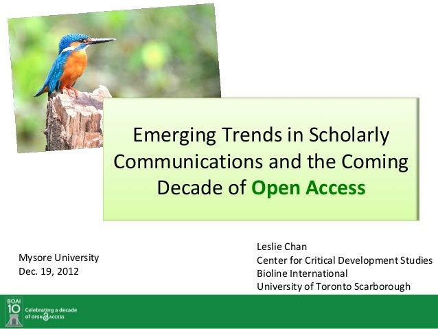 Emerging Trends in Scholarly                    Communications and the Coming                        Decade of Open Access...