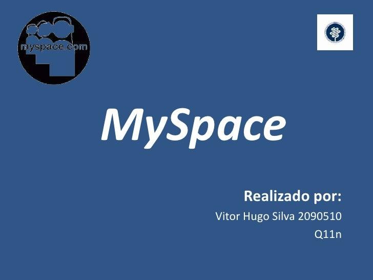 MySpace<br />Realizado por:<br />Vitor Hugo Silva 2090510<br />Q11n<br />
