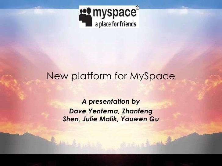 New platform for MySpace<br />A presentation by <br />Dave Yentema, Zhanfeng Shen, Julie Malik, Youwen Gu<br />