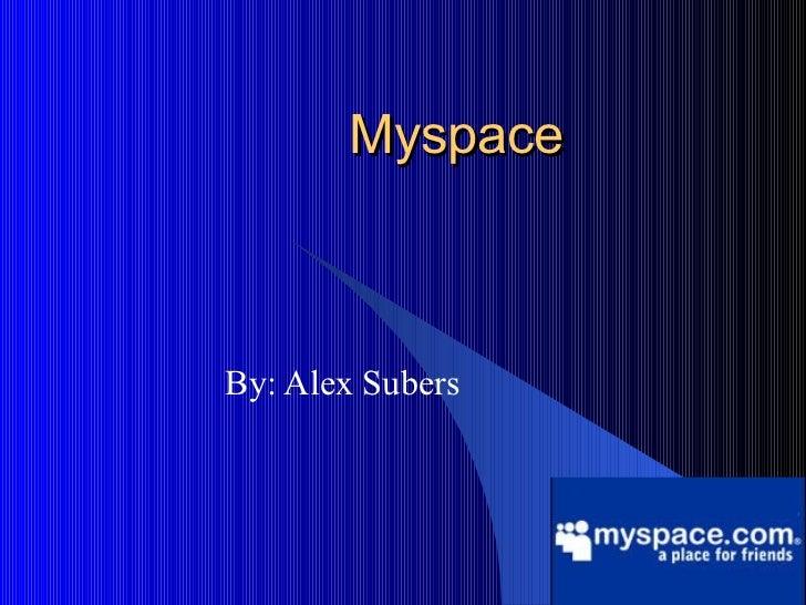 Myspace By: Alex Subers