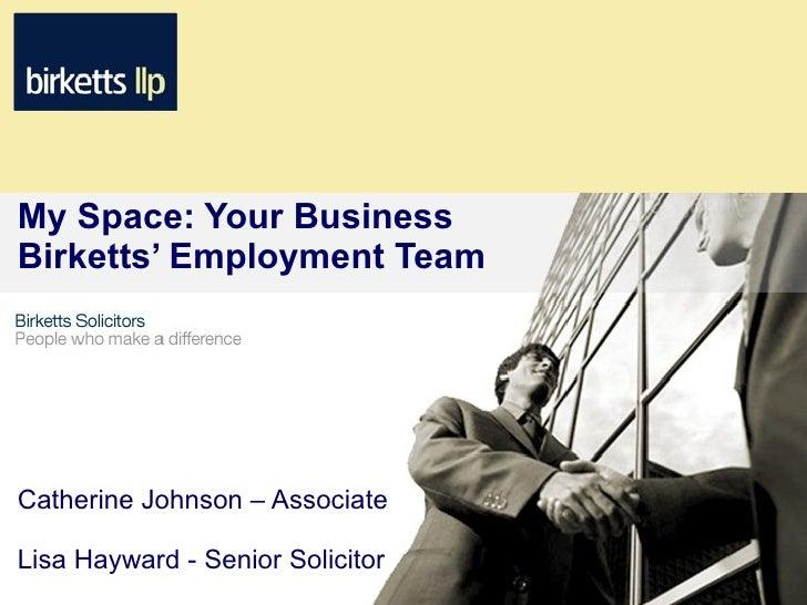 My Space: Your Business Birketts' Employment Team     Catherine Johnson – Associate  Lisa Hayward - Senior Solicitor