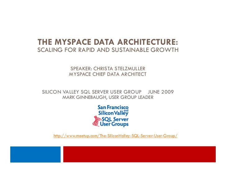 THE MYSPACE DATA ARCHITECTURE: SCALING FOR RAPID AND SUSTAINABLE GROWTH              SPEAKER: CHRISTA STELZMULLER         ...