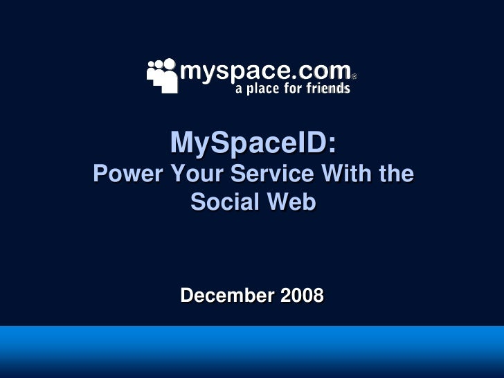 MySpaceID: Power Your Service With the        Social Web          December 2008
