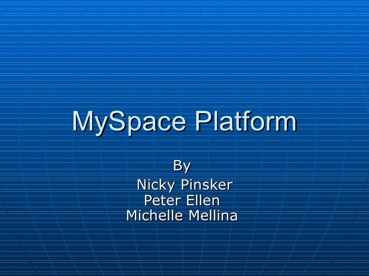 MySpace Platform By  Nicky Pinsker Peter Ellen  Michelle Mellina
