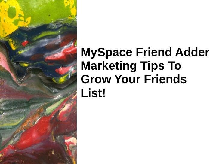 MySpace Friend Adder Marketing Tips To Grow Your Friends List!