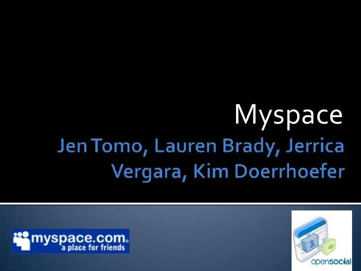 Jen Tomo, Lauren Brady, JerricaVergara, Kim Doerrhoefer<br />Myspace<br />