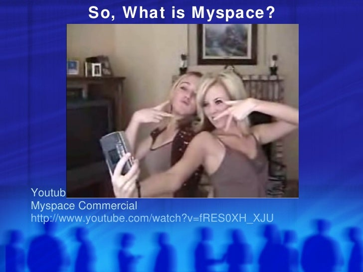 <ul><li>Youtube  </li></ul><ul><li>Myspace Commercial </li></ul><ul><li>http://www.youtube.com/watch?v=fRES0XH_XJU </li></...
