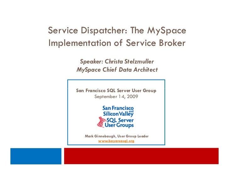 Service Dispatcher: The MySpace Implementation of Service Broker        Speaker: Christa Stelzmuller       MySpace Chief D...