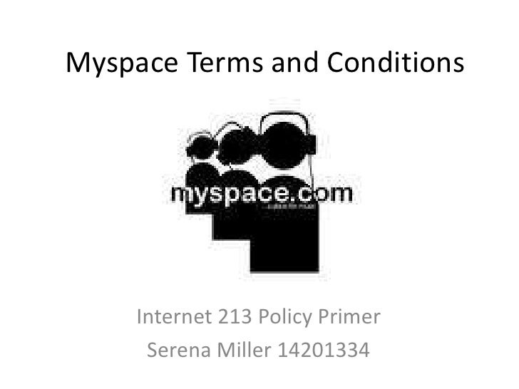 Myspace Terms and Conditions<br />Internet 213 Policy Primer<br />Serena Miller 14201334<br />