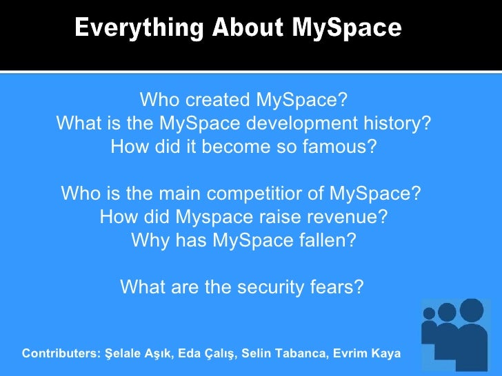 Everything About MySpace Who created MySpace? What is the MySpace development history? How did it become so famous? Who is...