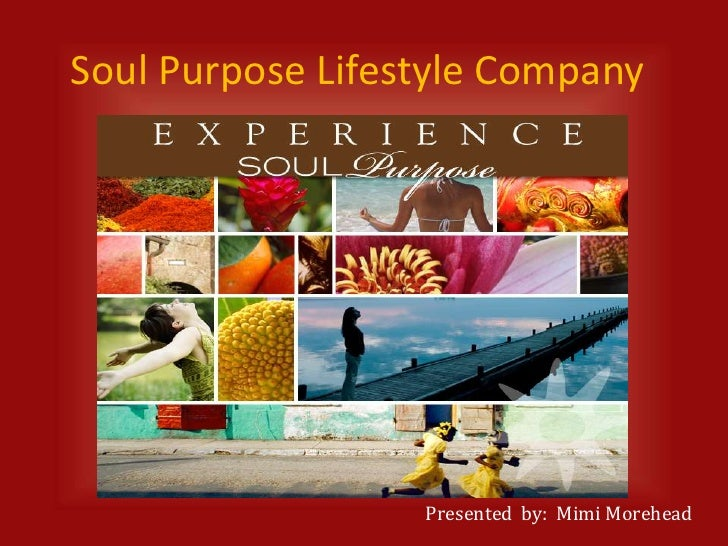 Soul Purpose Lifestyle Company<br />Presented  by:  Mimi Morehead<br />