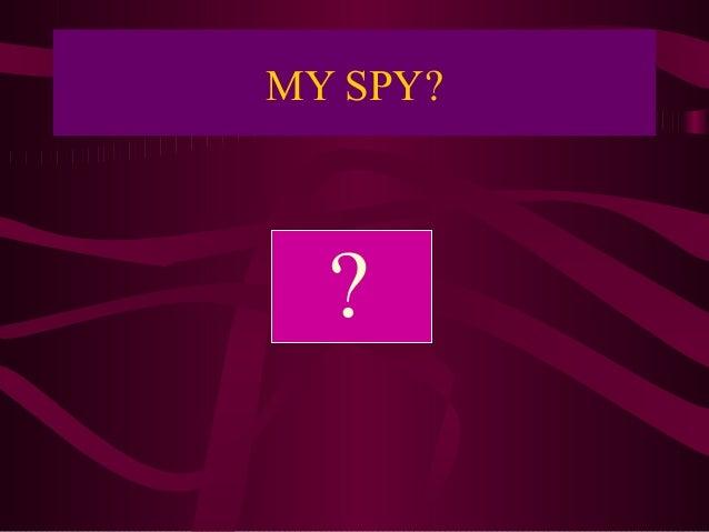 MY SPY?  ?