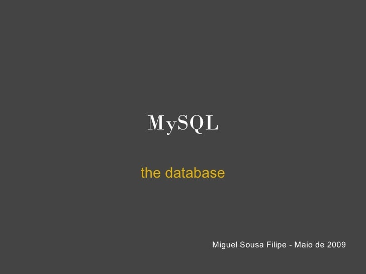 MySQL  the database              Miguel Sousa Filipe - Maio de 2009