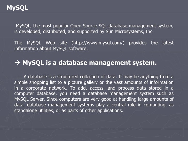MySQL MySQL, the most popular Open Source SQL database management system, is developed, distributed, and supported by Sun ...