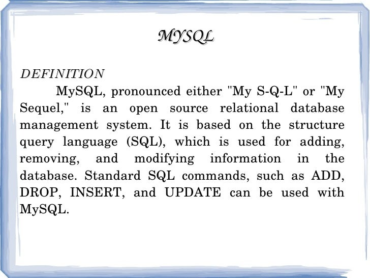 """MYSQL DEFINITION   MySQL, pronounced either """"My S-Q-L"""" or """"My Sequel,"""" is an open source relational da..."""