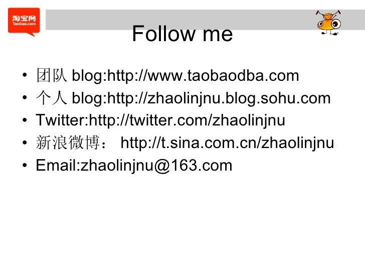 Follow me <ul><li>团队 blog:http://www.taobaodba.com </li></ul><ul><li>个人 blog:http://zhaolinjnu.blog.sohu.com </li></ul><ul...