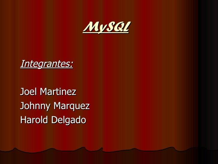 MySQL Integrantes: Joel Martinez Johnny Marquez Harold Delgado