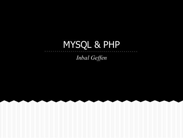 MYSQL & PHP  Inbal Geffen