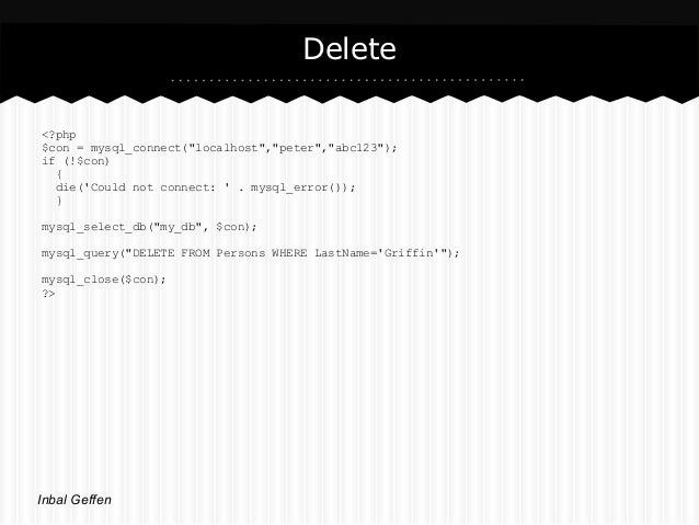 "Delete<?php$con = mysql_connect(""localhost"",""peter"",""abc123"");if (!$con)  {  die(Could not connect:  . mysql_error());  }m..."
