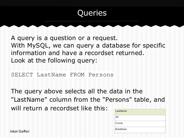 QueriesA query is a question or a request.With MySQL, we can query a database for specificinformation and have a recordset...