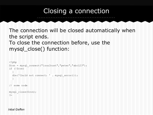 Closing a connectionThe connection will be closed automatically whenthe script ends.To close the connection before, use th...