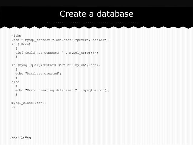 """Create a database<?php$con = mysql_connect(""""localhost"""",""""peter"""",""""abc123"""");if (!$con)  {  die(Could not connect:  . mysql_er..."""