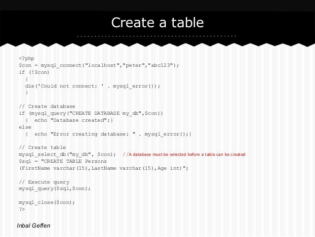 """Create a table<?php$con = mysql_connect(""""localhost"""",""""peter"""",""""abc123"""");if (!$con)  {  die(Could not connect:  . mysql_error..."""