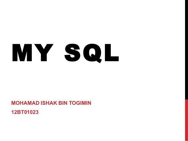 MY SQL MOHAMAD ISHAK BIN TOGIMIN 12BT01023