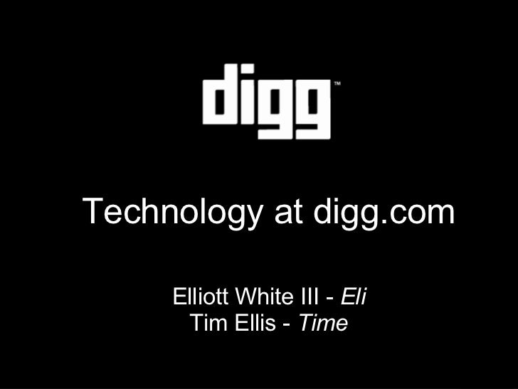 <ul><ul><li>Technology at digg.com </li></ul></ul><ul><ul><li>Elliott White III -  Eli </li></ul></ul><ul><ul><li>Tim Elli...