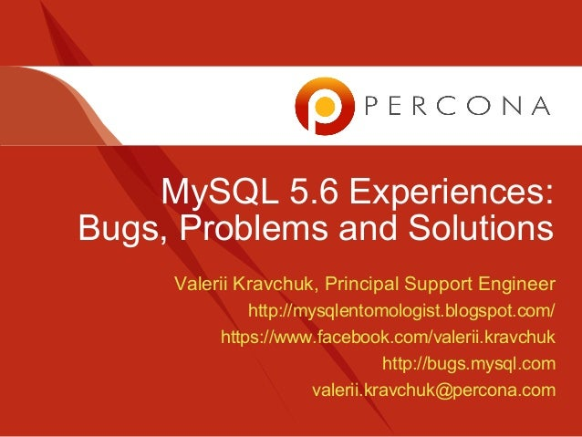 MySQL 5.6 Experiences:Bugs, Problems and SolutionsValerii Kravchuk, Principal Support Engineerhttp://mysqlentomologist.blo...