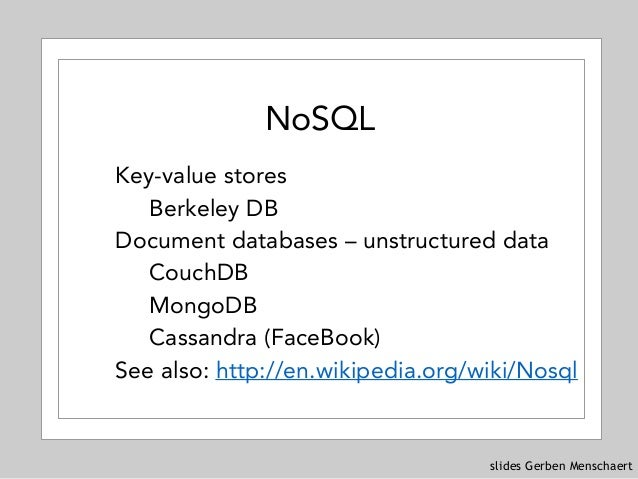 slides Gerben Menschaert NoSQL Key-value stores Berkeley DB Document databases – unstructured data CouchDB MongoDB Cassand...