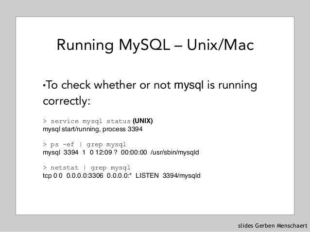 slides Gerben Menschaert Running MySQL – Unix/Mac !To check whether or not mysql is running correctly:  > service mysql s...